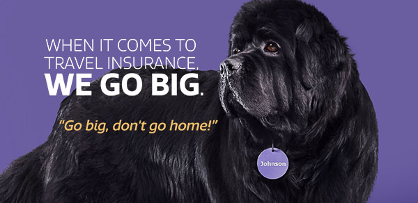 When it comes to travel insurance, we go big.